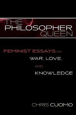 Philosopher Queen Feminist Essays on War, Love, and Knowledge  2002 9780742513815 Front Cover
