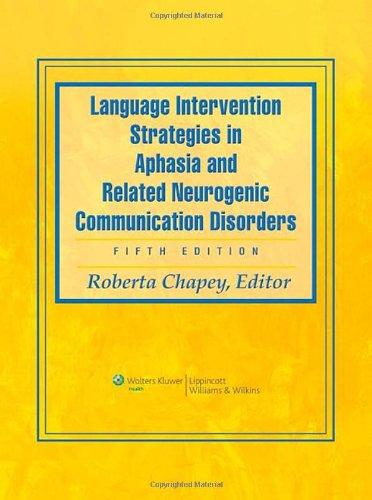 Language Intervention Strategies in Aphasia and Related Neurogenic Communication Disorders  5th 2008 (Revised) 9780781769815 Front Cover
