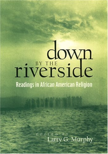 Down by the Riverside Readings in African American Religion  2000 edition cover