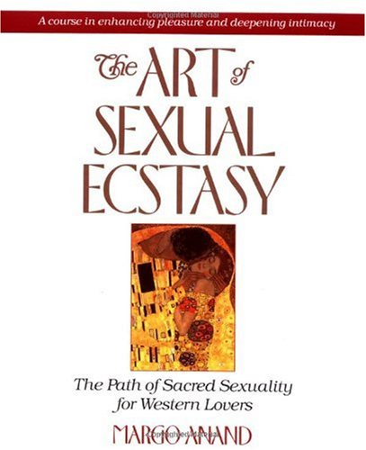 Art of Sexual Ecstasy The Path of Sacred Sexuality for Western Lovers N/A 9780874775815 Front Cover