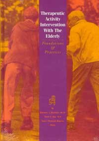 Therapeutic Activity Intervention with the Elderly : Foundations and Practices 1st 1996 edition cover
