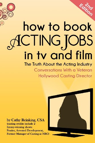 How to Book Acting Jobs in TV and Film The Truth about the Acting Industry - Conversations with a Veteran Hollywood Casting Director 2nd 2012 edition cover