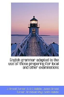 English Grammar Adapted to the Use of Those Preparing for Local and Other Examinations N/A 9781113929815 Front Cover