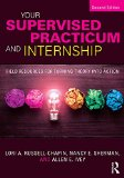 Your Supervised Practicum and Internship Field Resources for Turning Theory into Action 2nd 2016 (Revised) 9781138935815 Front Cover