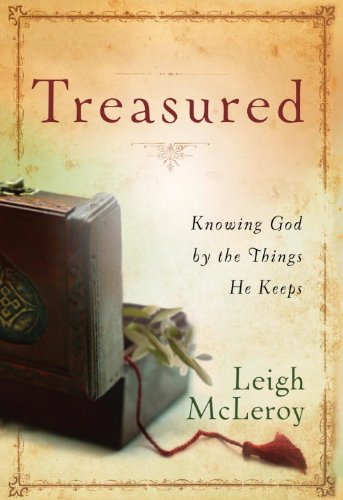 Treasured Knowing God by the Things He Keeps  2009 9781400074815 Front Cover