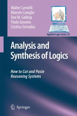 Analysis and Synthesis of Logics How to Cut and Paste Reasoning Systems  2008 9781402067815 Front Cover
