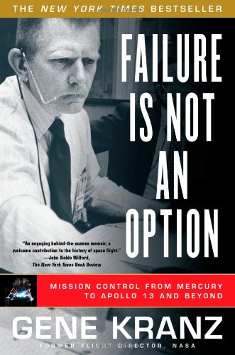 Failure Is Not an Option Mission Control from Mercury to Apollo 13 and Beyond N/A edition cover