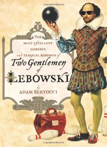Two Gentlemen of Lebowski A Most Excellent Comedie and Tragical Romance  2010 edition cover