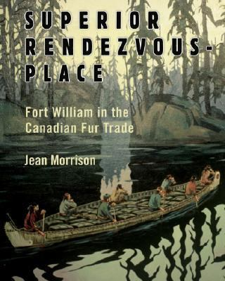Superior Rendezvous-Place Fort William in the Canadian Fur Trade 2nd 2007 9781550027815 Front Cover
