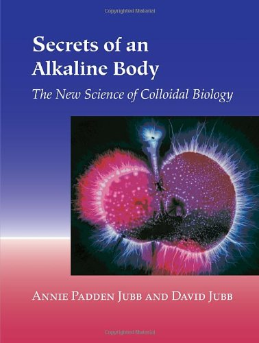 Secrets of an Alkaline Body The New Science of Colloidal Biology  2003 9781556434815 Front Cover