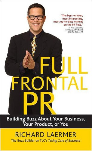 Full Frontal PR Building Buzz about Your Business, Your Product, or You  2004 9781576601815 Front Cover