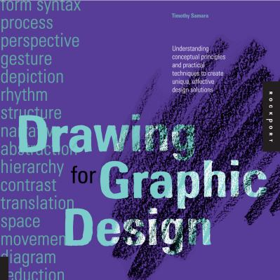 Drawing for Graphic Design Understanding Conceptual Principles and Practical Techniques to Create Unique, Effective Design Solutions  2012 9781592537815 Front Cover