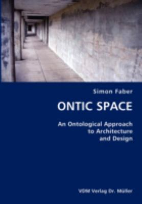 Ontic Space- an Ontological Approach to Architecture and Design N/A 9783836420815 Front Cover
