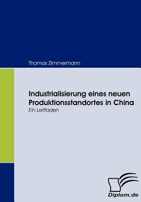 Industrialisierung Eines Neuen Produktionsstandortes in Chin   2008 9783836660815 Front Cover
