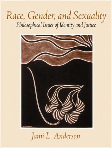 Race, Gender, and Sexuality Philosophical Issues of Identity and Justice  2003 edition cover