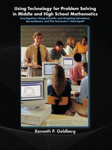 Using Technology and Problem Solving in Middle and High School Mathematics Investigations Using Scientific and Graphing Calculators, Spreadsheets, and the Geometer's Sketchpad  2007 edition cover
