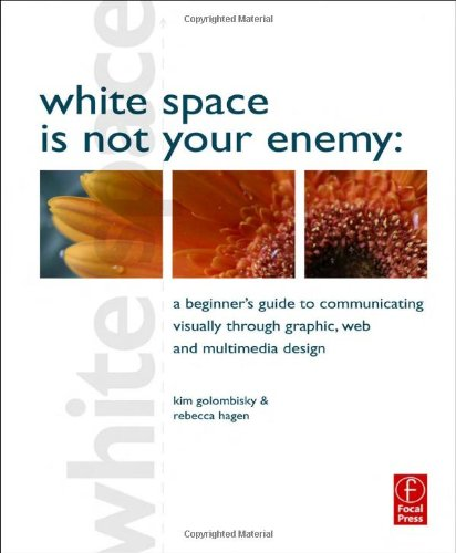 White Space Is Not Your Enemy A Beginner's Guide to Communicating Visually Through Graphic, Web and Multimedia Design  2010 edition cover