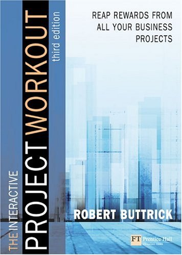 Project Workout A Toolkit for Reaping the Rewards from All Your Business Projects 3rd 2006 (Revised) 9780273681816 Front Cover