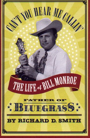 Can't You Hear Me Callin' The Life of Bill Monroe, Father of Bluegrass  2000 9780316803816 Front Cover
