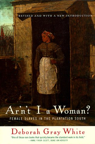 Ar'n't I a Woman? Female Slaves in the Plantation South 2nd 1999 (Revised) edition cover