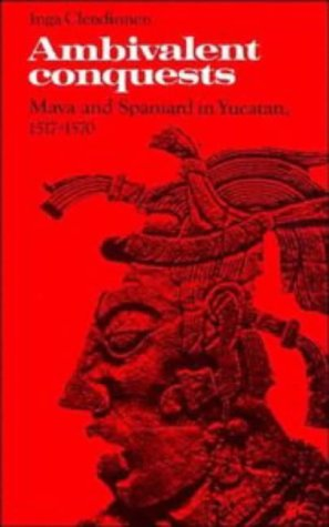 Ambivalent Conquests Maya and Spaniard in Yucatan, 1517-1570 2nd 2003 edition cover
