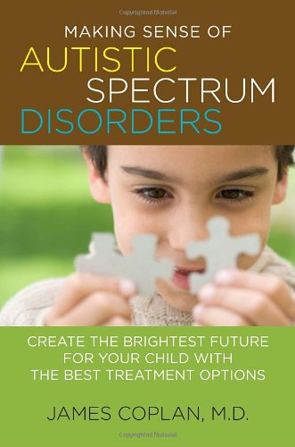 Making Sense of Autistic Spectrum Disorders Create the Brightest Future for Your Child with the Best Treatment Options  2010 edition cover