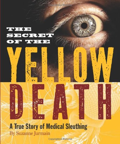 Secret of the Yellow Death A True Story of Medical Sleuthing  2009 9780618965816 Front Cover
