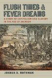 Flush Times and Fever Dreams A Story of Capitalism and Slavery in the Age of Jackson  2012 9780820346816 Front Cover