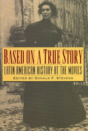 Based on a True Story Latin American History at the Movies  1998 9780842027816 Front Cover