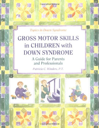 Gross Motor Skills in Children with down Syndrome A Guide for Parents and Professionals  1997 9780933149816 Front Cover