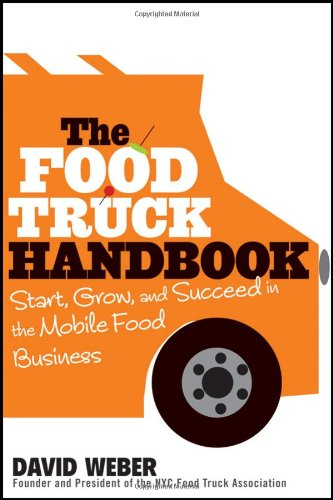 Food Truck Handbook Start, Grow, and Succeed in the Mobile Food Business  2012 edition cover