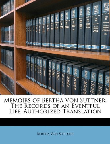 Memoirs of Bertha Von Suttner The Records of an Eventful Life. Authorized Translation N/A 9781147075816 Front Cover