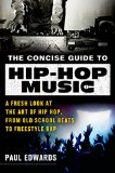 Concise Guide to Hip-Hop Music A Fresh Look at the Art of Hip Hop, from Old-School Beats to Freestyle Rap  2015 9781250034816 Front Cover