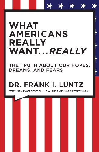 What Americans Really Want... Really The Truth about Our Hopes, Dreams, and Fears  2009 9781401322816 Front Cover