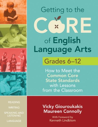 Getting to the Core of English Language Arts, Grades 6-12 How to Meet the Common Core State Standards with Lessons from the Classroom  2012 edition cover
