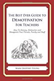Best Ever Guide to Demotivation for Teachers How to Dismay, Dishearten and Disappoint Your Friends, Family and Staff N/A 9781484815816 Front Cover