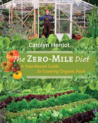 Zero-Mile Diet A Year-Round Guide to Growing Organic Food  2010 (Unabridged) 9781550174816 Front Cover