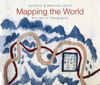 Mapping the World Stories of Geography  2009 9781554077816 Front Cover