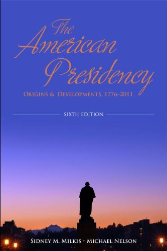 American Presidency Origins and Development, 1776-2011 6th 2012 (Revised) edition cover