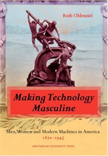 Making Technology Masculine Men, Women, and Modern Machines in America, 1870-1945  1999 edition cover