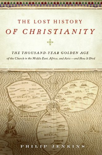 Lost History of Christianity The Thousand-Year Golden Age of the Church in the Middle East, Africa, and Asia--And How It Died N/A edition cover
