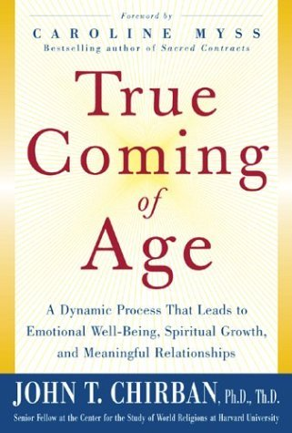 True Coming of Age A Dynamic Process That Leads to Emotional Well-Being, Spiritual Growth, and Meaningful Relationships  2004 9780071426817 Front Cover