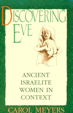 Discovering Eve Ancient Israelite Women in Context  1988 (Reprint) edition cover