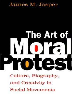 Art of Moral Protest Culture, Biography, and Creativity in Social Movements  1999 edition cover