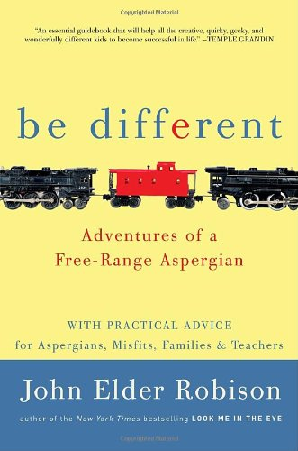 Be Different Adventures of a Free-Range Aspergian with Practical Advice for Aspergians, Misfits, Families and Teachers  2011 edition cover