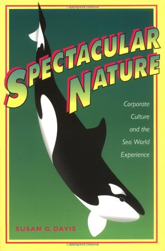 Spectacular Nature Corporate Culture and the Sea World Experience  1997 edition cover