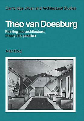 Theo Van Doesburg: Painting into Architecture, Theory into Practice   2010 9780521129817 Front Cover