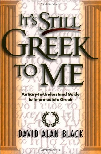 It's Still Greek to Me An Easy-to-Understand Guide to Intermediate Greek N/A edition cover