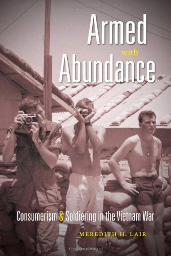 Armed with Abundance Consumerism and Soldiering in the Vietnam War  2011 edition cover