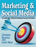 Marketing and Social Media A Guide for Libraries, Museums, and Archives  2014 edition cover